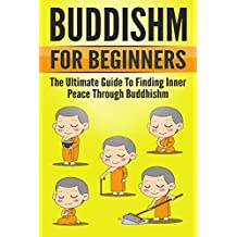 Buddhism: The Art and Science of Buddhism for Beginners: The Ultimate Guide to Finding Inner Peace Through Buddhism (Buddism For Beginners)