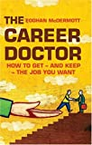 The Career Doctor: How to Get - and Keep - the Job You Want