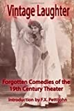 Vintage Laughter: Forgotten Comedies of the 19th Century Theater, Laura Parsons and Byron Glenn, 1492881023