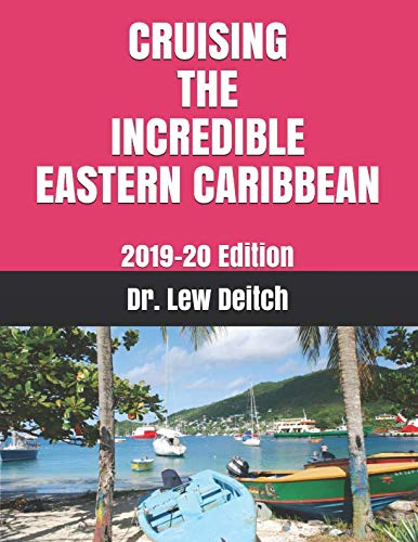 CRUISING THE INCREDIBLE EASTERN CARIBBEAN: 2019-20 Edition (Best Eastern Caribbean Islands)