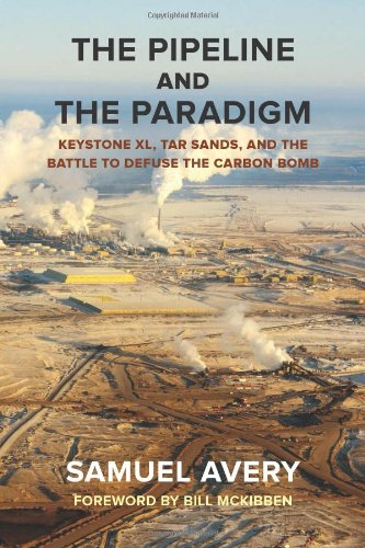 The Pipeline And The Paradigm  Keystone Xl  Tar Sands  And The Battle To Defuse The Carbon Bomb