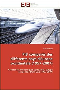 Book PIB comparés des différents pays d'Europe occidentale (1957-2007): Croissances économiques comparées, Europe occidentale-Etats-Unis (1957-2007) (Omn.Univ.Europ.) (French Edition)