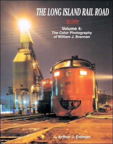 Long Island Rail Road In Color, Vol 4: Photography of William J. Brennan by Arthur J. Erdman (2012-05-04) ebook