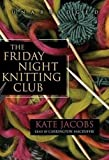 The Friday Night Knitting Club (Friday Night Knitting Club series, Book 1) (Friday Night Knitting Club Novels (Audio))