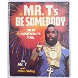 Mr. T's Be Somebody