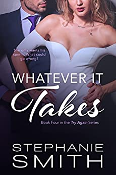 Whatever It Takes (Try Again Book 4) by [Smith, Stephanie]