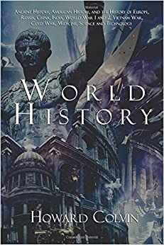 World History: Ancient History, American History, and the History of Europe, Russia, China,India, World War 1 and 2, Vietnam War, Cold War, Medicine, Science and Technology