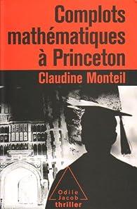 Complots mathématiques à Princeton par Claudine Monteil