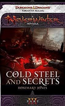 Cold Steel and Secrets: A Neverwinter Novella, Part III by [Jones, Rosemary]
