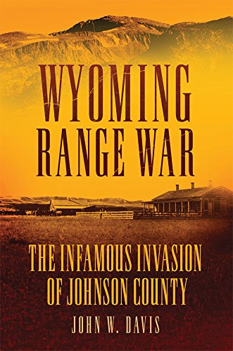 Wyoming Range War: The Infamous Invasion of Johnso…