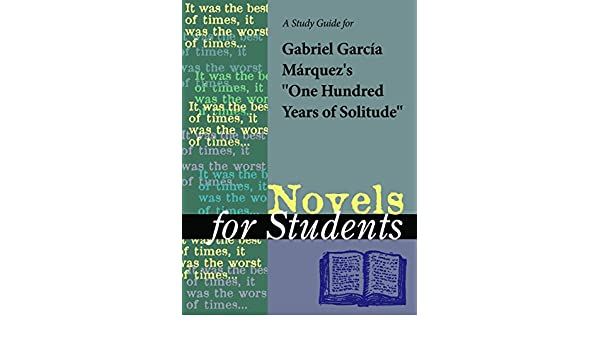 A study guide for gabriel garcia marquezs one hundred years of a study guide for gabriel garcia marquezs one hundred years of solitude novels for students kindle edition by the gale group fandeluxe Gallery