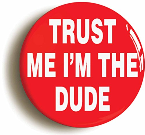 [Trust Me I'm The Dude Funny Button Pin (Size Is 1inch Diameter)] (Lebowski Costume Ideas)