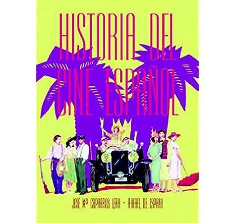 Historia del cine español: Amazon.es: Caparros Lera, Jose María, De España Arnedo, Rafael: Libros