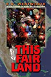 This Fair Land, K. D. Wentworth, 1930709293