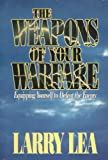 The Weapons of Your Warfare, Larry Lea, 0884192393