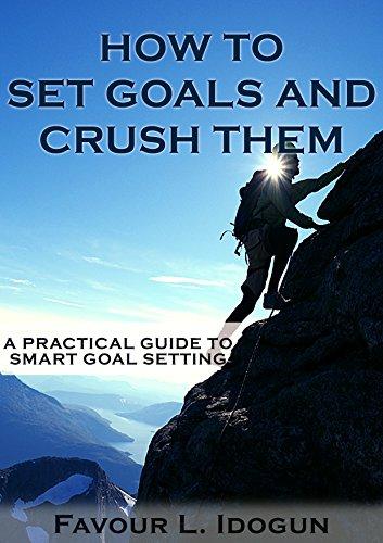 [E.b.o.o.k] HOW TO SET GOALS AND CRUSH THEM: A PRACTICAL GUIDE TO SMART GOAL SETTING<br />K.I.N.D.L.E
