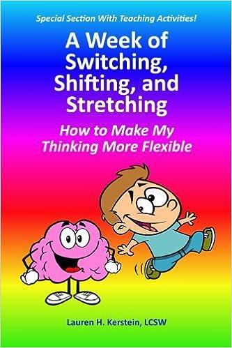 Téléchargement gratuit de livres informatiques en ligne A Week of Switching, Shifting, and Stretching: How to Make My Thinking More Flexible by Lauren H. Kerstein (2013-11-05) en français PDF FB2
