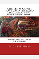 Christmas Carols For Tuba With Piano Accompaniment Sheet Music Book 1: 10 Easy Christmas Carols For Beginners (Volume 1) Paperback