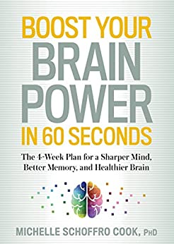 Boost Your Brain Power in 60 Seconds: The 4-Week Plan for a Sharper Mind, Better Memory, and Healthier Brain by [Cook, Michelle Schoffro]