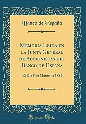 Memoria Leida en la Junta General de Accionistas del Banco de España: El Dia 8 de Marzo de 1881 Classic Reprint: Amazon.es: España, Banco de: Libros