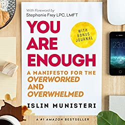 You Are Enough: A Manifesto for the Overworked and Overwhelmed