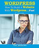 How to Build a Website with Wordpress... Fast!, Kent Mauresmo and Anastasiya Petrova, 1494846470