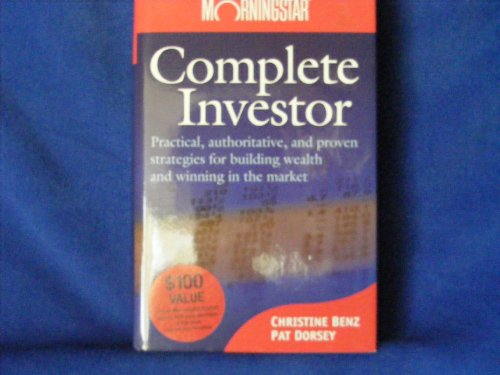 Complete Investor: Practical, Authoritative, and Proven Strategies or Building Wealth and Winning in the Market