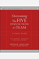 Overcoming the Five Dysfunctions of a Team: A Field Guide for Leaders, Managers, and Facilitators (J-B Lencioni Series Book 44) Kindle Edition
