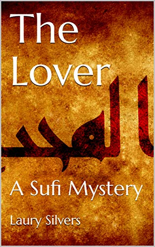 The Lover: A Sufi Mystery (The Sufi Mysteries Book 1) by [Silvers, Laury]
