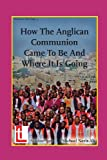 img - for How the Anglican Communion Came to Be and Where It Is Going (Latimer Briefings) book / textbook / text book