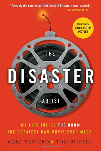 The Disaster Artist: My Life Inside The Room; the Greatest Bad Movie Ever Made