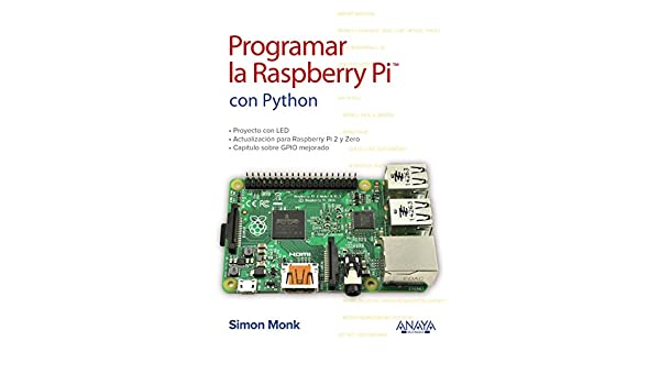 Programar la Raspberry Pi con Python: Simon Monk: 9788441539761: Amazon.com: Books