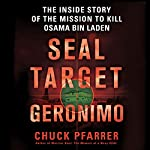 SEAL Target Geronimo: The Inside Story of the Mission to Kill Osama bin Laden | Chuck Pfarrer