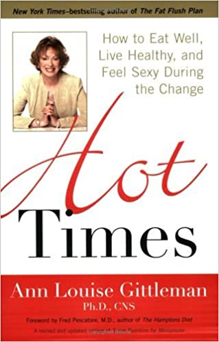 Hot Times: How to Eat Well, Live Healthy and Feel Sexy During the Change by Ann Louise Gittleman (2006-02-24)