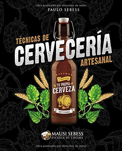 Técnicas de Cervecería Artesanal Aprende a realizar tu propia Cerveza Artesanal  [Sebess, Paulo André] (Tapa Blanda)