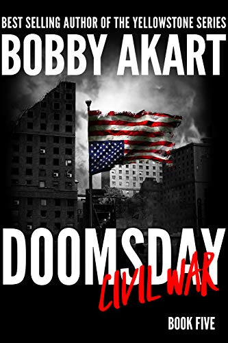 Doomsday Civil War: A Post-Apocalyptic Survival Thriller (The Doomsday Series Book 5) by [Akart, Bobby]
