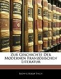 Zur Geschichte der Modernen Französischen Literatur, Ludwig Adolf Spach, 1144343194