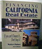 Financing California Real Estate : If You Can't Finance It, Don't Buy It!, Huber, 0916772411