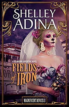 Fields of Iron: A steampunk adventure novel (Magnificent Devices Book 11) by [Adina, Shelley]