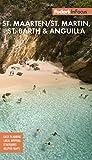 Fodor s In Focus St. Maarten/St. Martin, St. Barth & Anguilla (Full-color Travel Guide)