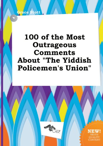 100 of the Most Outrageous Comments about the Yiddish Policemen's Union