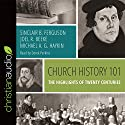 Church History 101: The Highlights of Twenty Centuries Audiobook by Sinclair B. Ferguson, Joel R. Beeke, Michael A. G. Haykin Narrated by Derek Perkins