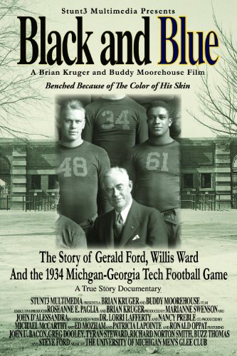 Black and Blue- The Story of Gerald Ford, Willis Ward and the 1934 Michigan-Georgia Tech Football Game