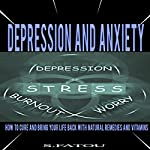 Depression and Anxiety: How to Cure and Bring Your Life Back with Natural Remedies and Vitamins | S Fatou