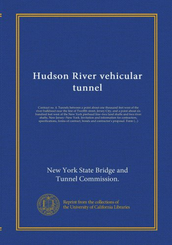 Hudson River vehicular tunnel: Contract no. 4. Tunnels between a point about one thousand feet west of the river bulkhead near the line of Twelfth ... land shafts and two - Tunnel Hudson River