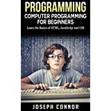 Programming: Computer Programming For Beginners: Learn The Basics Of HTML5, JavaScript, & CSS (Coding, C Programming, Java Programming, Web Design, JavaScript, Python, HTML and CSS)