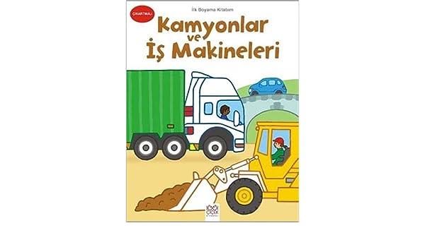 Ilk Boyama Kitabim Kamyonlar Ve Is Makineleri 9786053413905