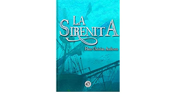 Amazon.com: La Sirenita (Spanish Edition) eBook: Hans Christian Andersen , Biblioteca Luna: Kindle Store