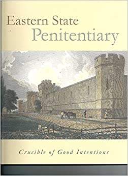 Eastern State Penitentiary: Crucible of Good Intentions