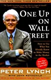 One Up On Wall Street: How To Use What You Already Know To Make Money In The Market (A Fireside book)